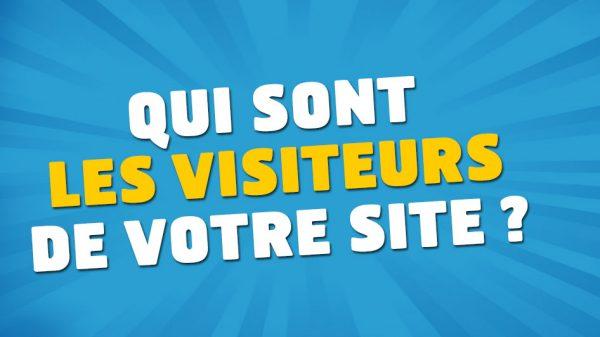 Qui sont les visiteurs de votre site ?